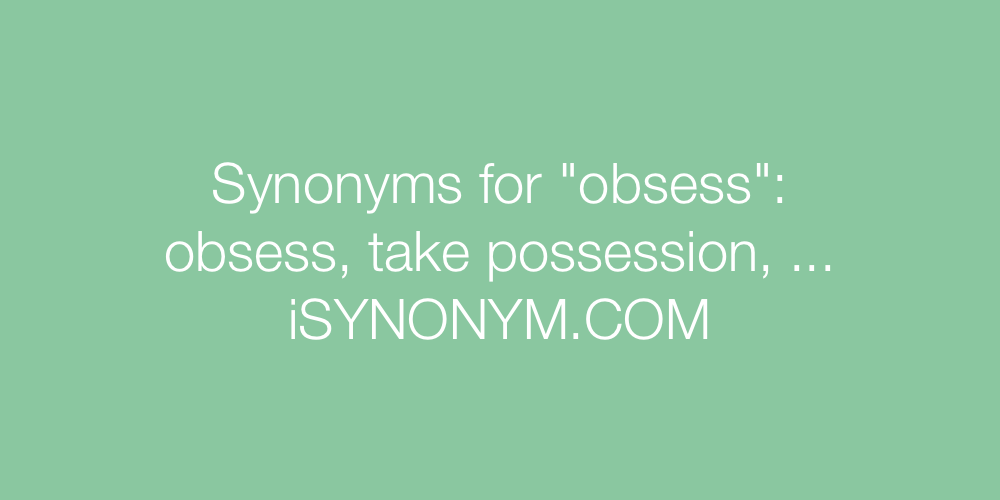 Synonyms obsess