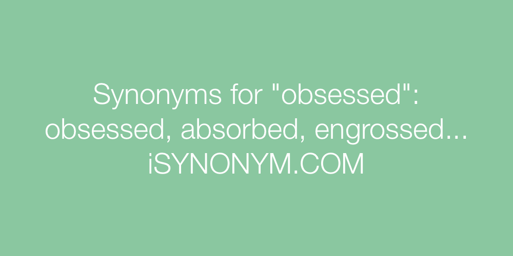 Synonyms obsessed