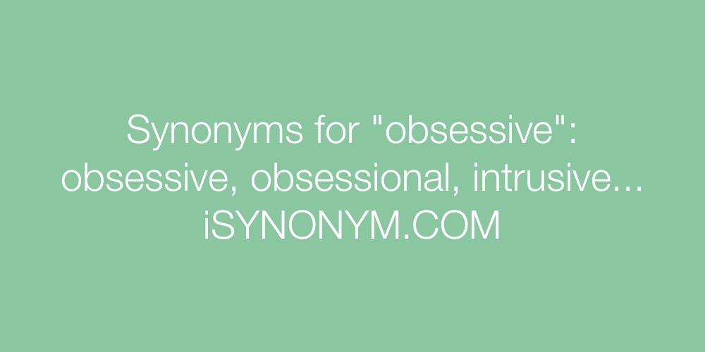 Synonyms obsessive
