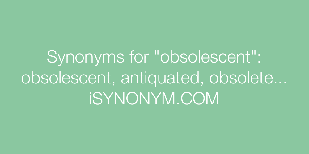 Synonyms obsolescent