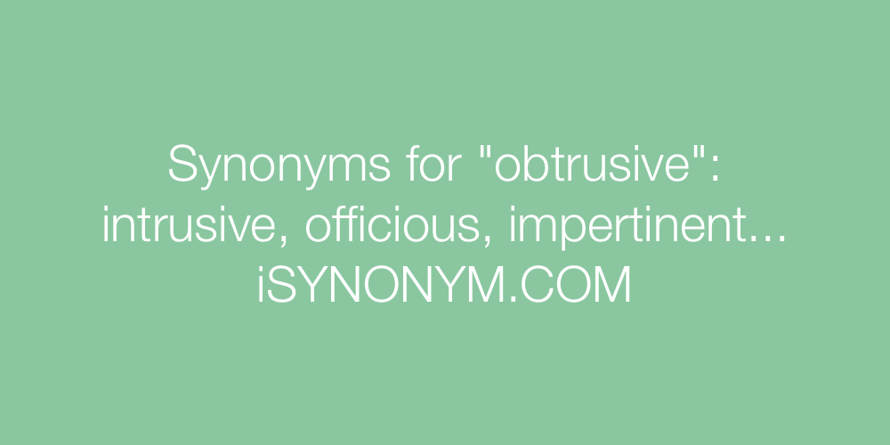 Synonyms obtrusive