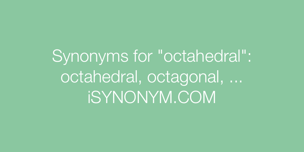 Synonyms octahedral