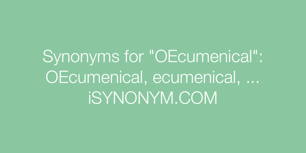 Synonyms OEcumenical