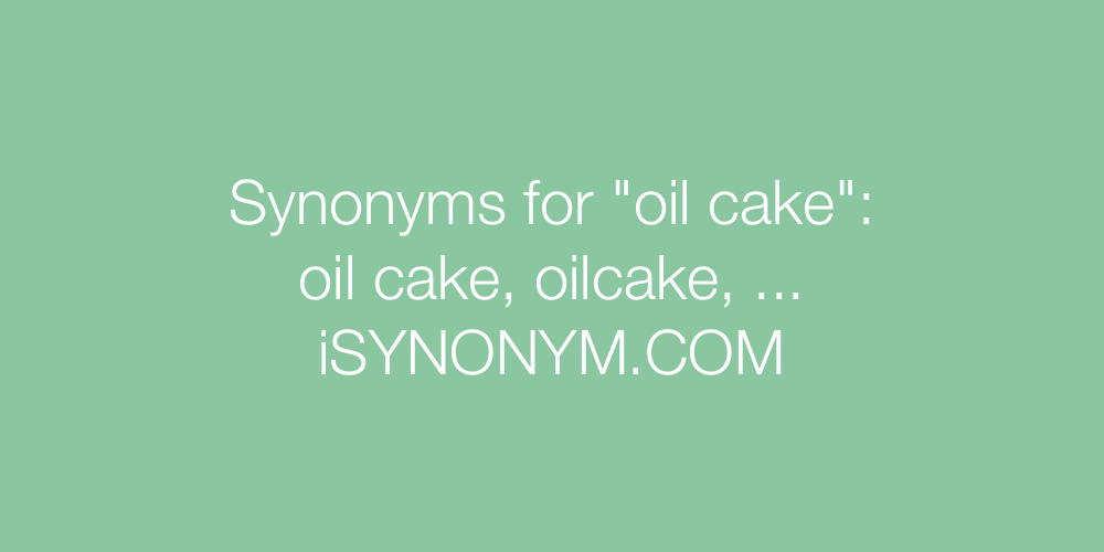 Synonyms oil cake