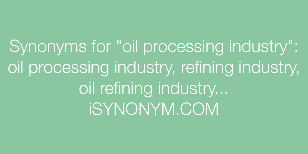 Synonyms oil processing industry