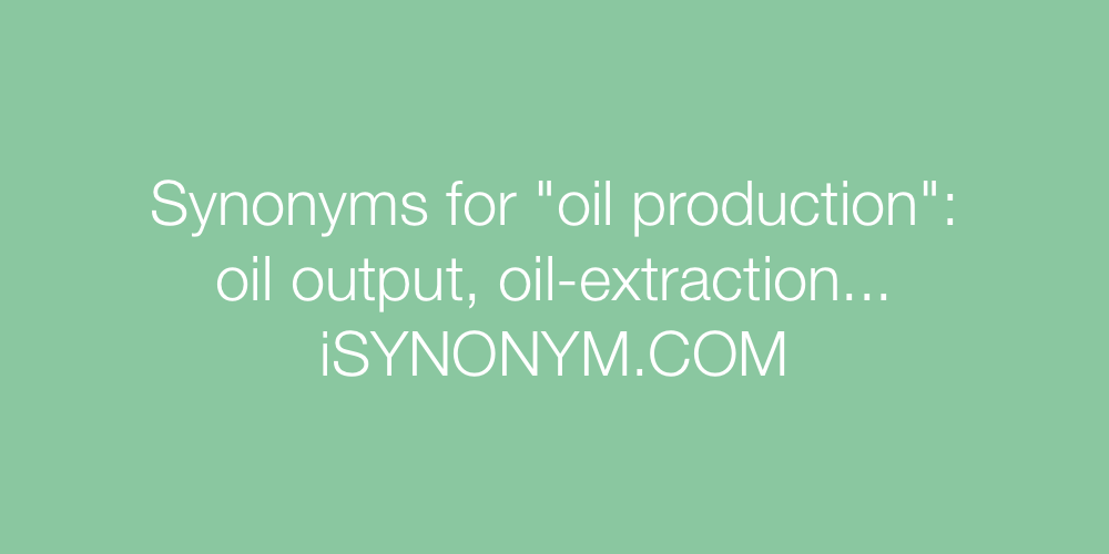 Synonyms oil production