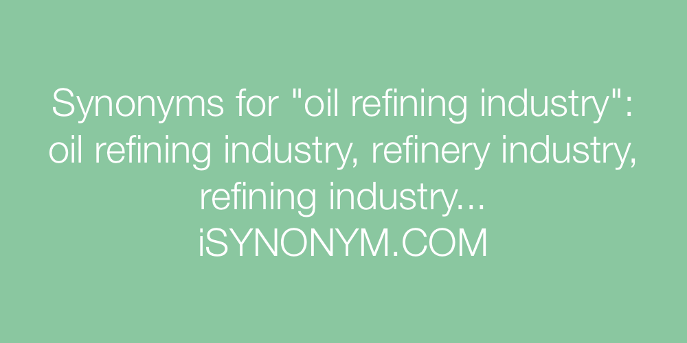 Synonyms oil refining industry