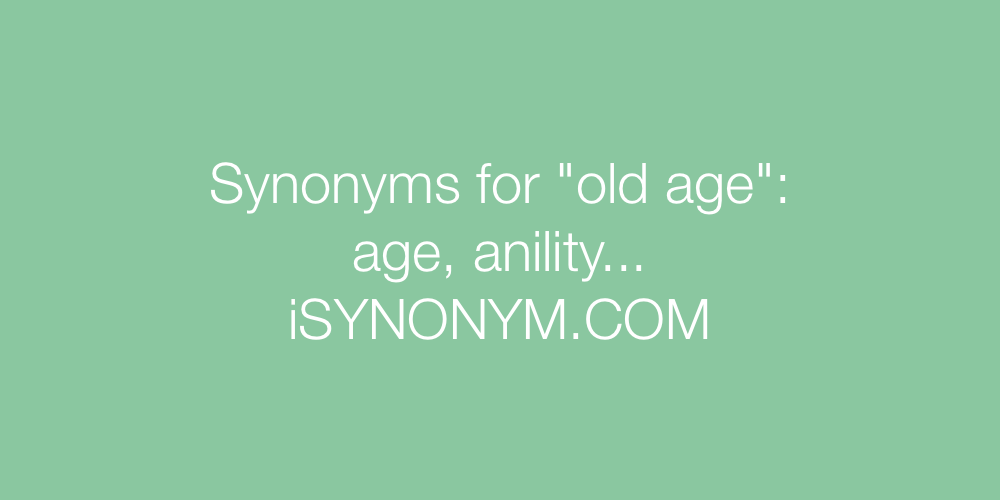 Synonyms old age