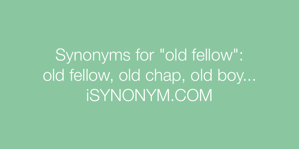 Synonyms old fellow