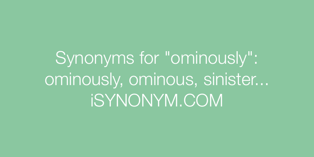 Synonyms ominously
