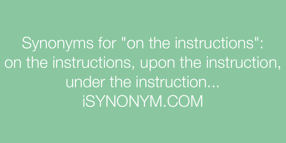 Synonyms For On The Instructions On The Instructions Synonyms