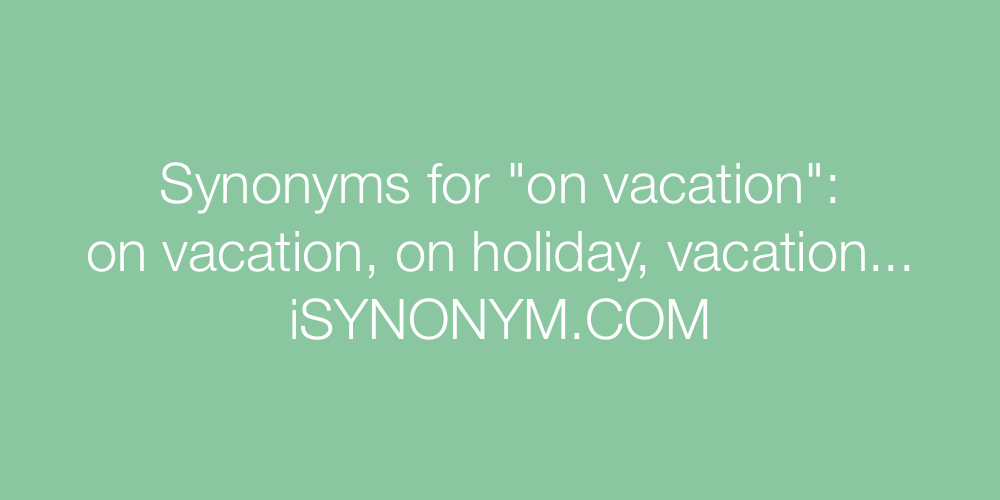Synonyms on vacation