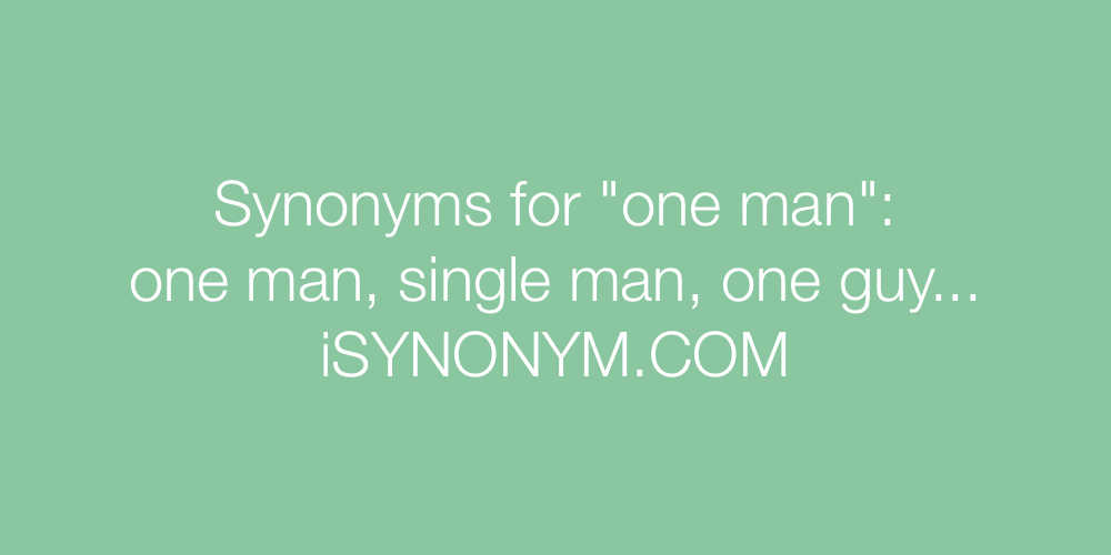 Synonyms one man