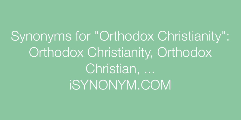 Synonyms Orthodox Christianity