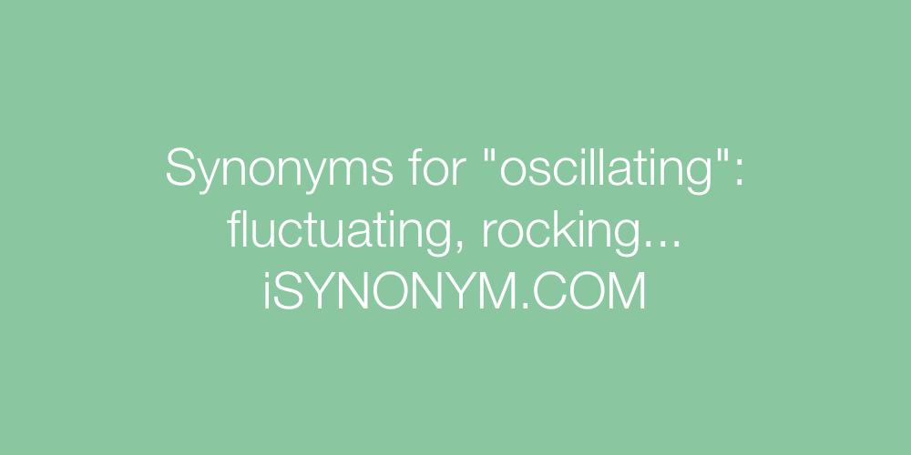 Synonyms oscillating