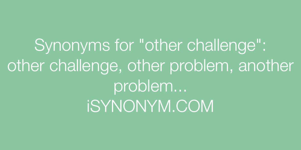 Synonyms other challenge