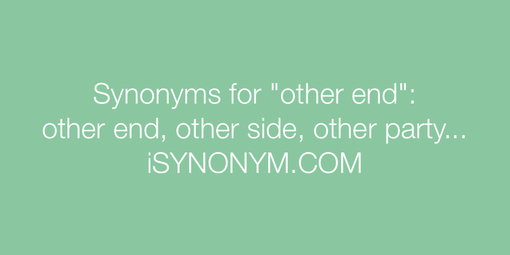 Synonyms other end