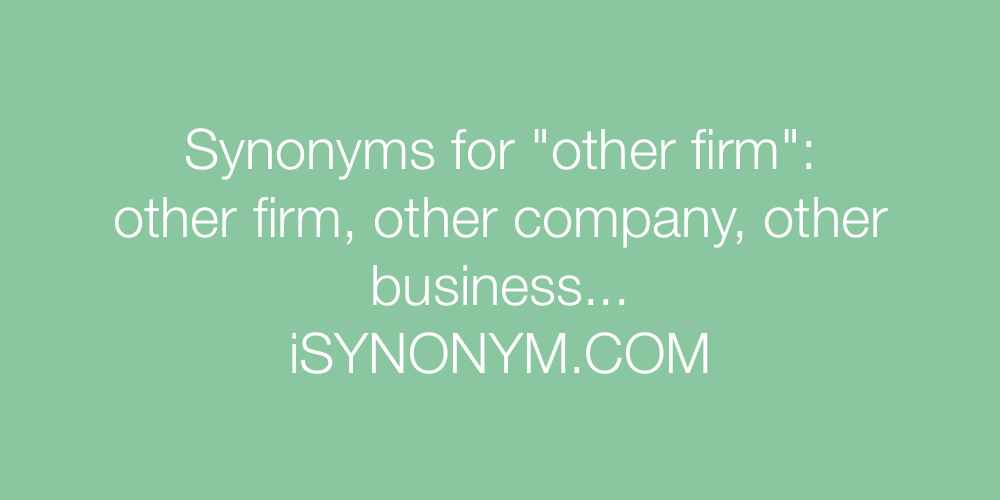 Synonyms for other firm | other firm synonyms - ISYNONYM COM