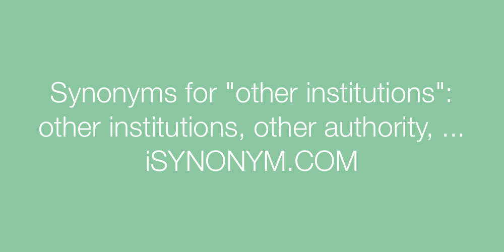 Synonyms other institutions
