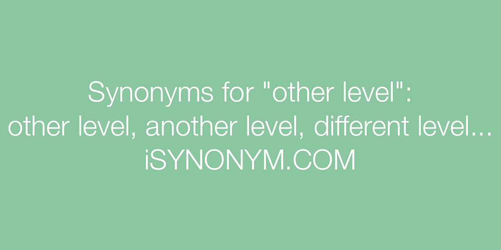 Synonyms other level