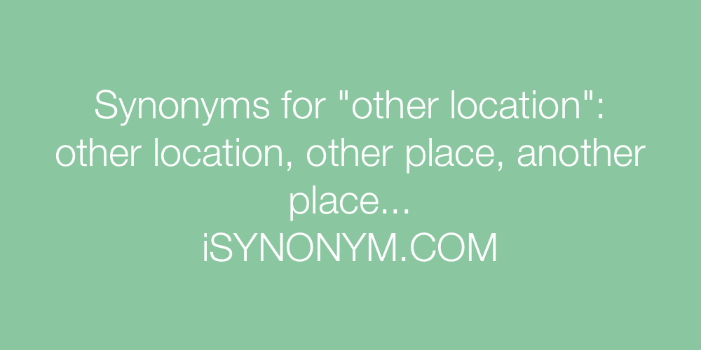 Synonyms other location