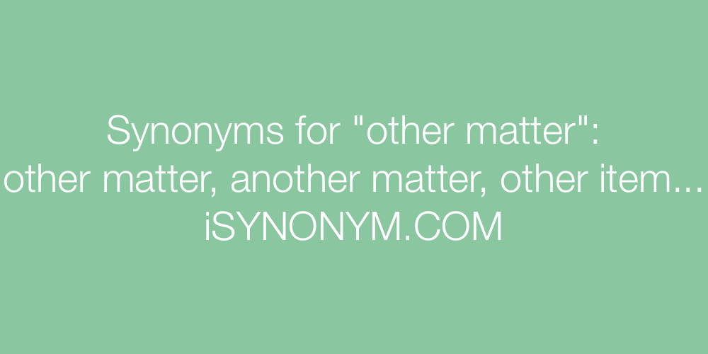 Synonyms other matter