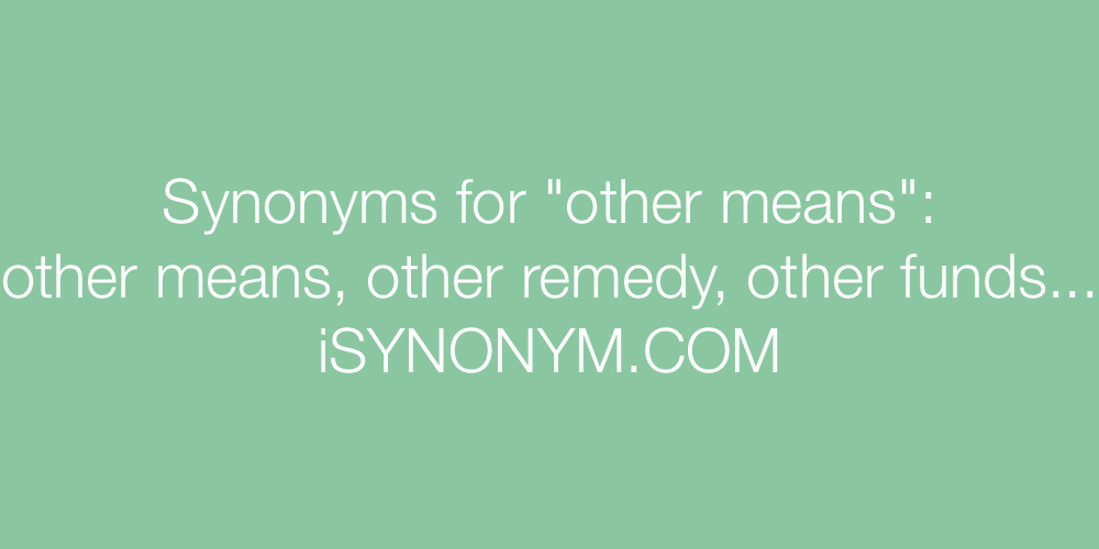 Synonyms other means