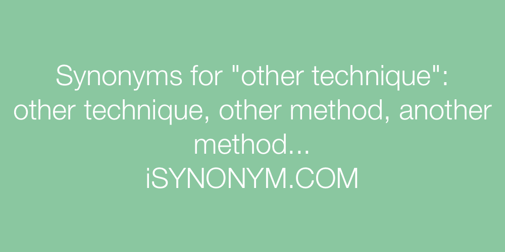 Synonyms other technique