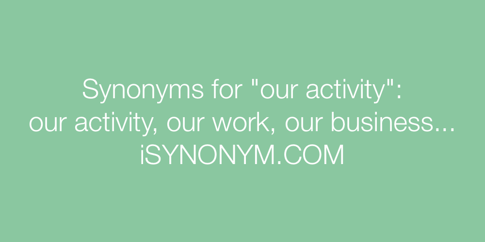 Synonyms our activity