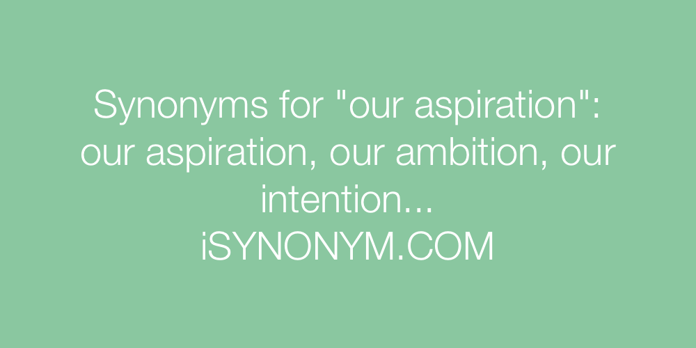 Synonyms our aspiration