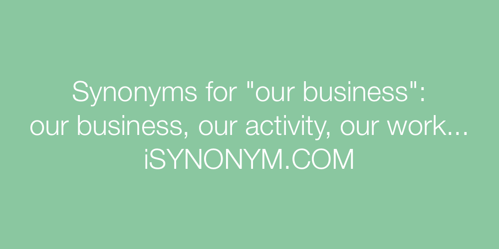 Synonyms our business
