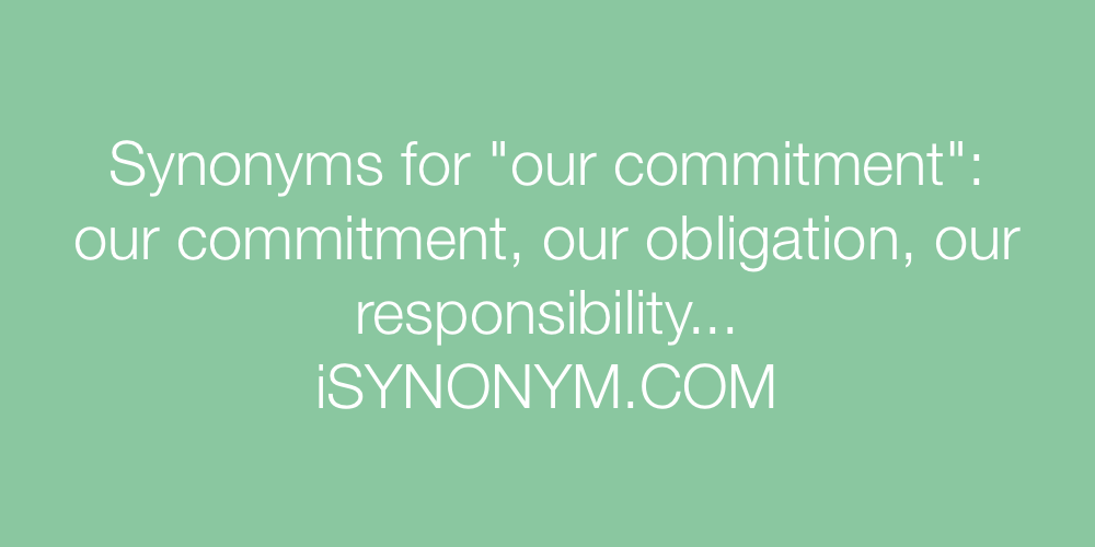 Synonyms our commitment