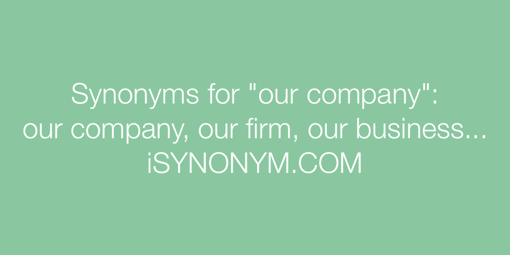 Synonyms our company