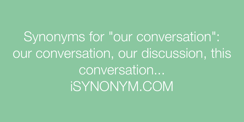 Synonyms our conversation