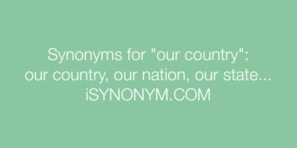 Synonyms our country