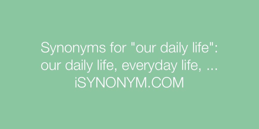 Synonyms our daily life
