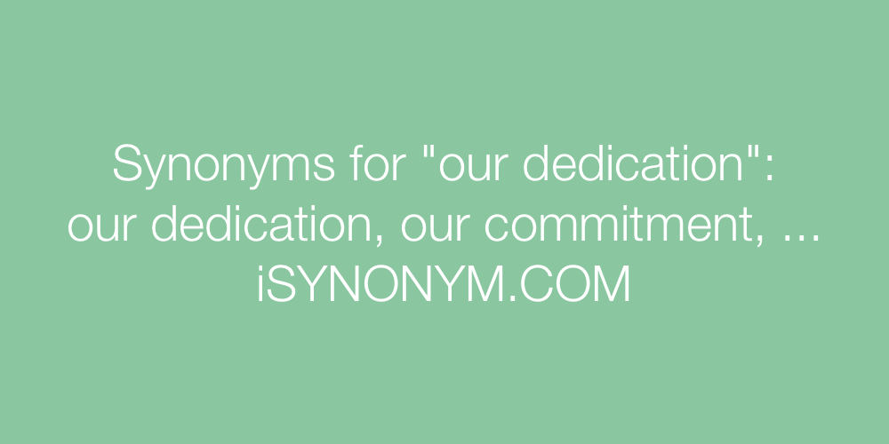 Synonyms our dedication