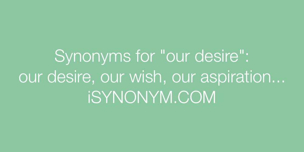 Synonyms our desire