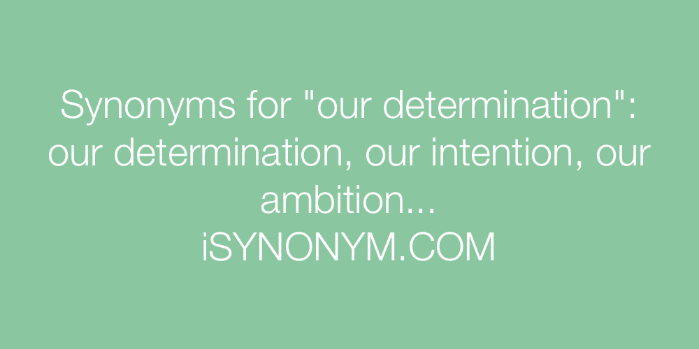 Synonyms our determination