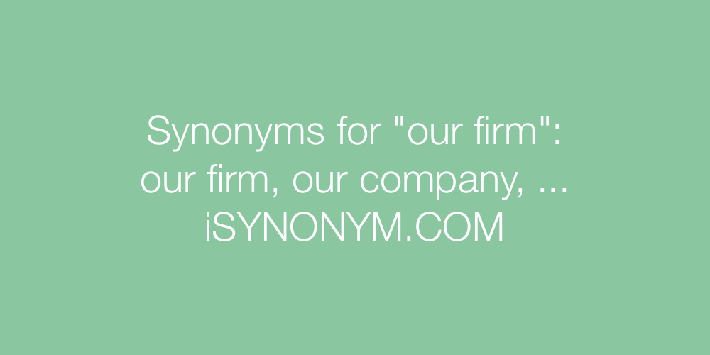 Synonyms our firm