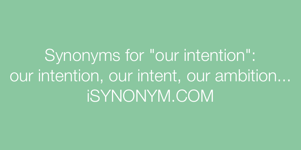 Synonyms our intention