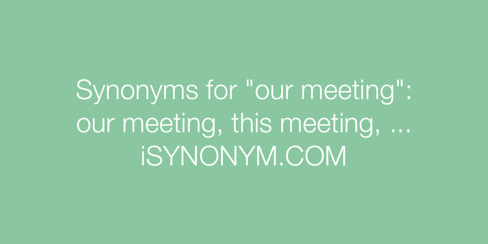 Synonyms our meeting