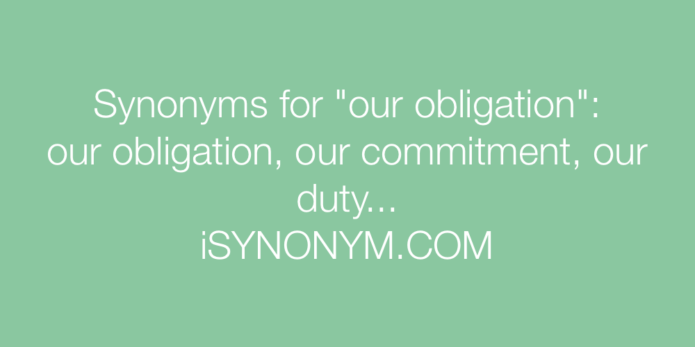 Synonyms our obligation