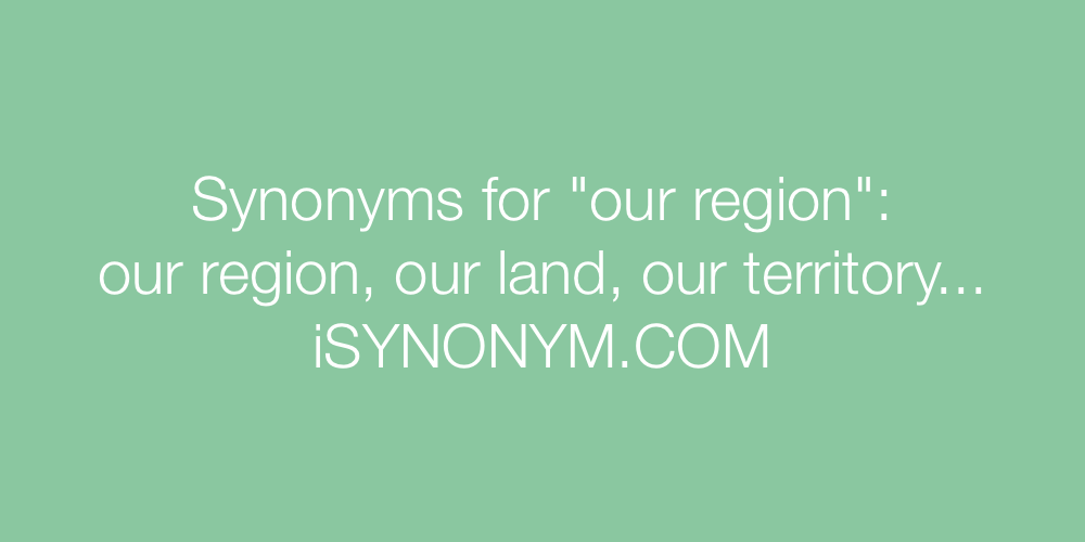 Synonyms our region