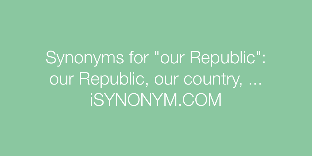 Synonyms our Republic
