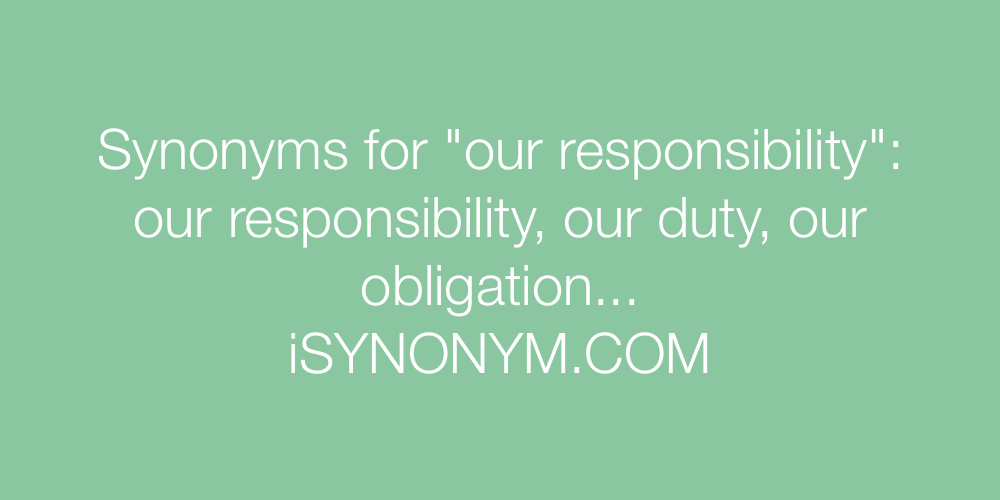 Synonyms our responsibility