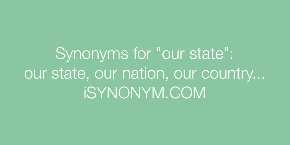 Synonyms our state