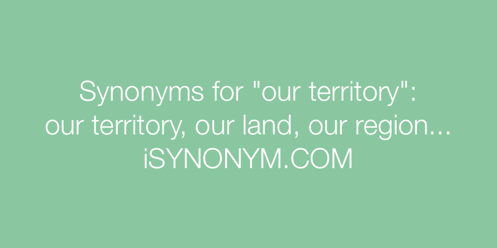 Synonyms our territory