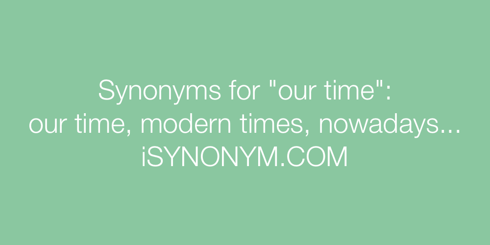 Synonyms our time