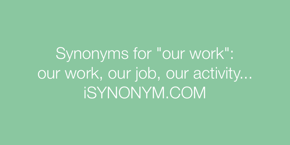 Synonyms our work